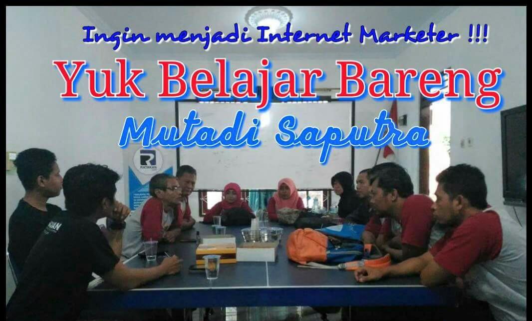 Belajar Internet Marketer Bersama Mutadi Saputra